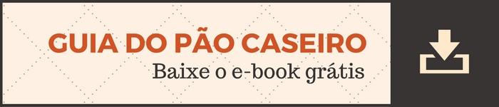 Guia do Pão Caseiro - Baixe o e-book grátis